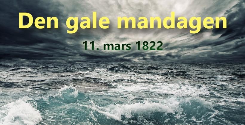 Det startet så fredelig, men det varte ikke lenge før naturen viste seg fra en ganske annen side... Den gale mandagen, 11. mars 1822. www.johnsteffensen.no