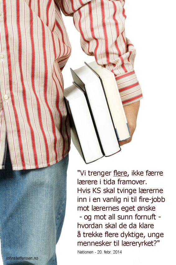 """""""Vi trenger flere, ikke færre lærere..."""" www.johnsteffensen.no"""