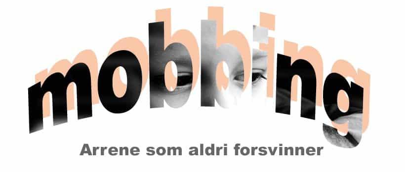 Mobbing - Arrene som aldri forsvinner. www.johnsteffensen.no