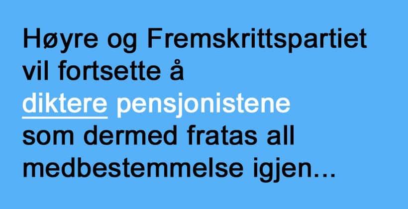 Høyre og Fremskrittspartiet nekter å gi pensjonistene medbestemmelse... www.johnsteffensen.no