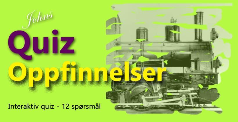 Quiz om oppfinnere og oppfinnelser, laget av John Steffensen for www.johnsteffensen.no