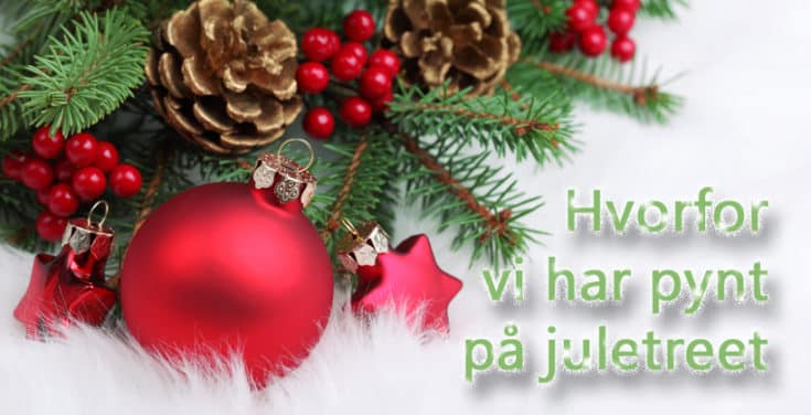 Julens symboler. Hva betyr de? Hvorfor vi har pynt på juletreet. www.johnsteffensen.no