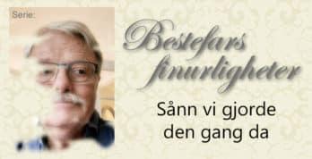 Serie om hvordan det var da Bestefar var barn. www.johnsteffensen.no