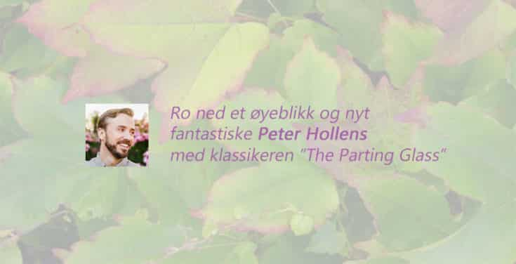 The Parting Glass fremført av Peter Hollens.