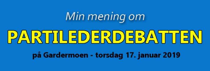 Min mening om partilederdebatten på NRK 17. januar 2019. www.johnsteffensen.no