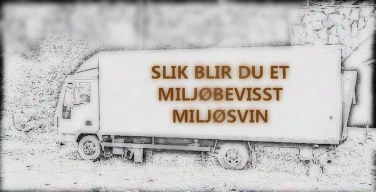 Guide for miljøsvin som er ørlite grann miljøbevisste. www.johnsteffensen.no