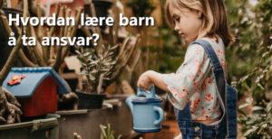 Hvordan lære barn til å ta ansvar